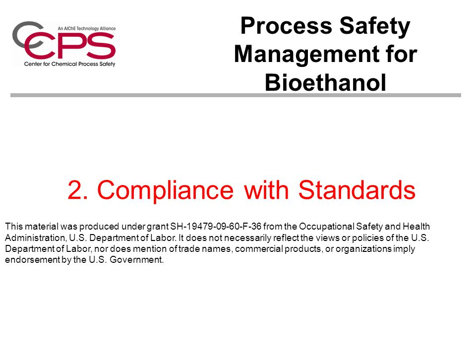 2. Compliance with Standards Process Safety Management for Bioethanol This material was produced under grant SH-19479-09-60-F-36 from the Occupational
