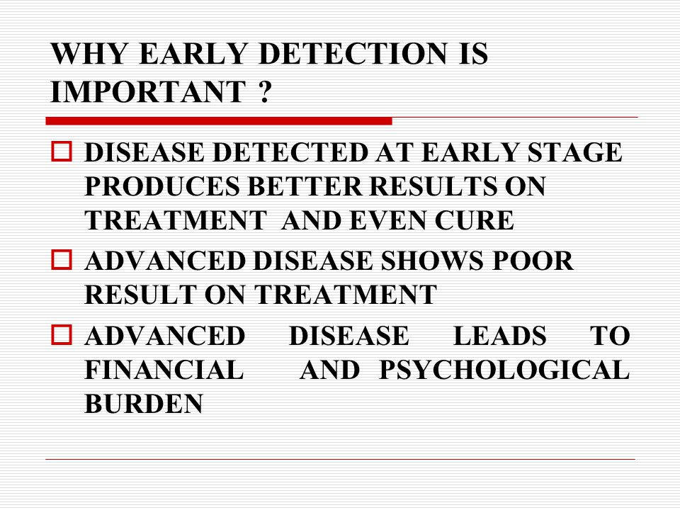 WHY EARLY DETECTION IS IMPORTANT .