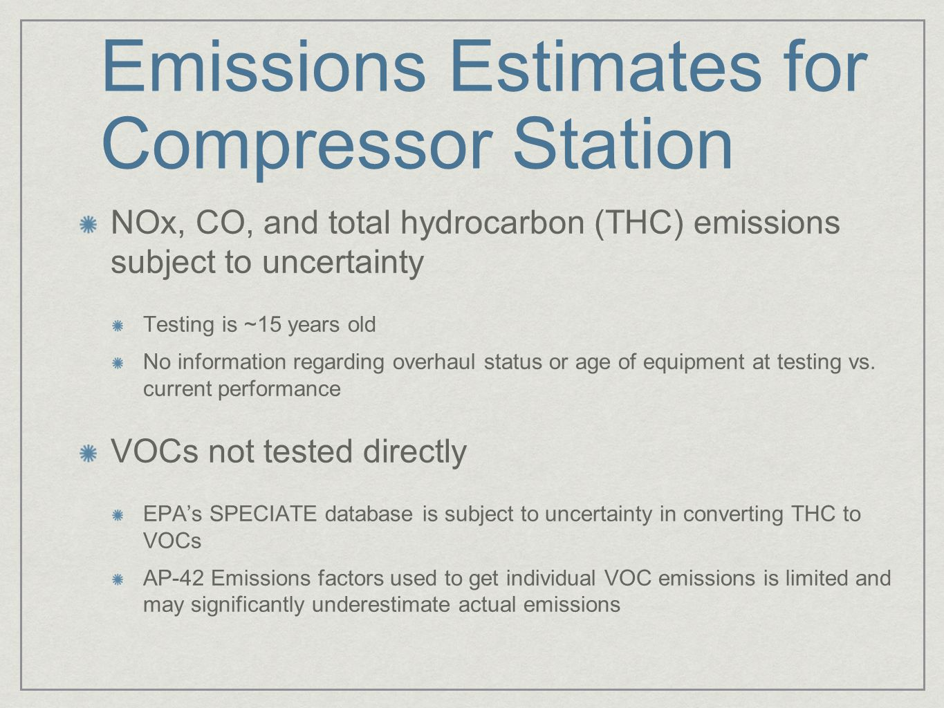 Emissions Estimates for Compressor Station NOx, CO, and total hydrocarbon (THC) emissions subject to uncertainty Testing is ~15 years old No information regarding overhaul status or age of equipment at testing vs.