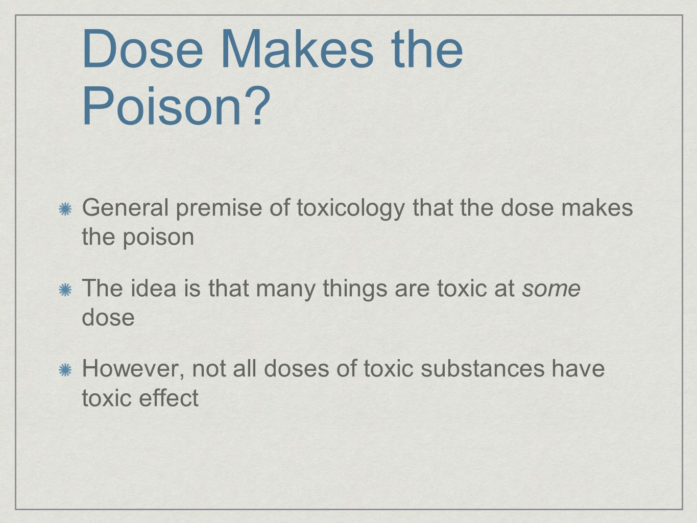 Dose Makes the Poison.