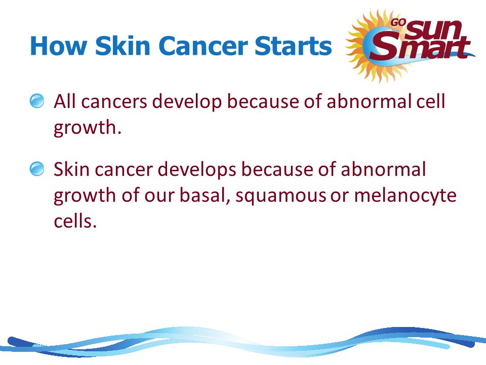 How Skin Cancer Starts All cancers develop because of abnormal cell growth.