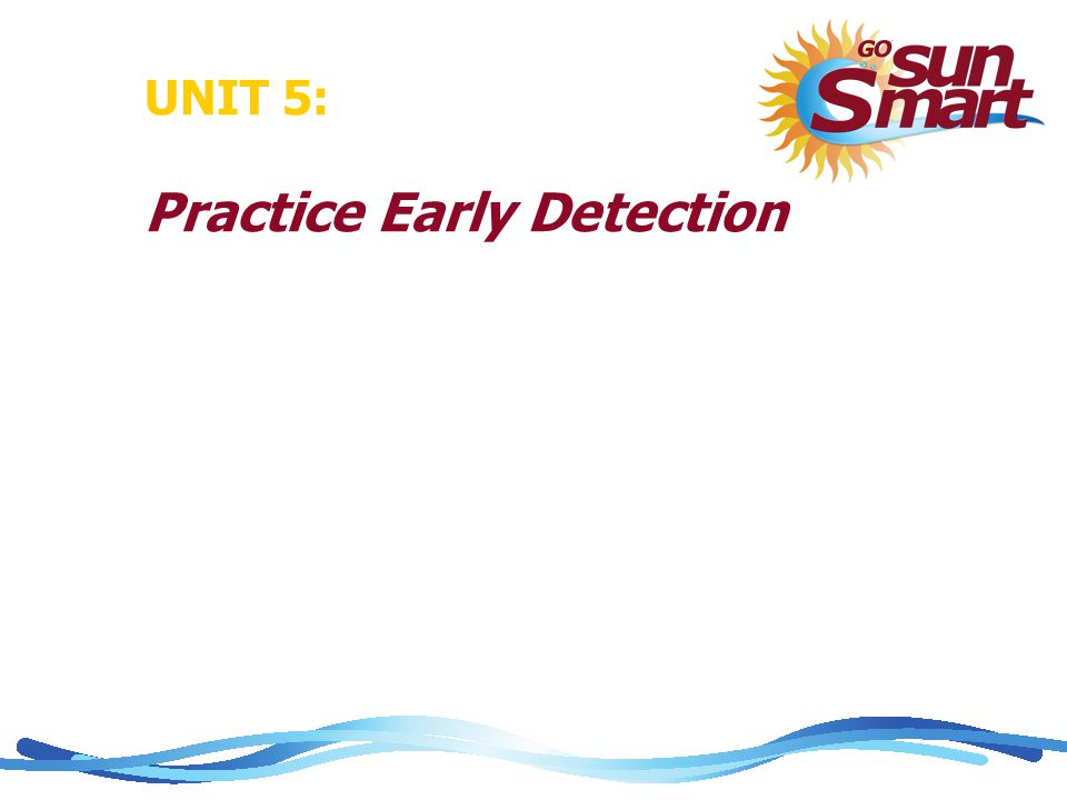 UNIT 5: Practice Early Detection