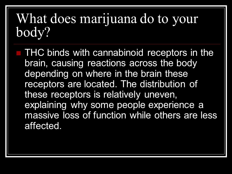 What does marijuana do to your body.