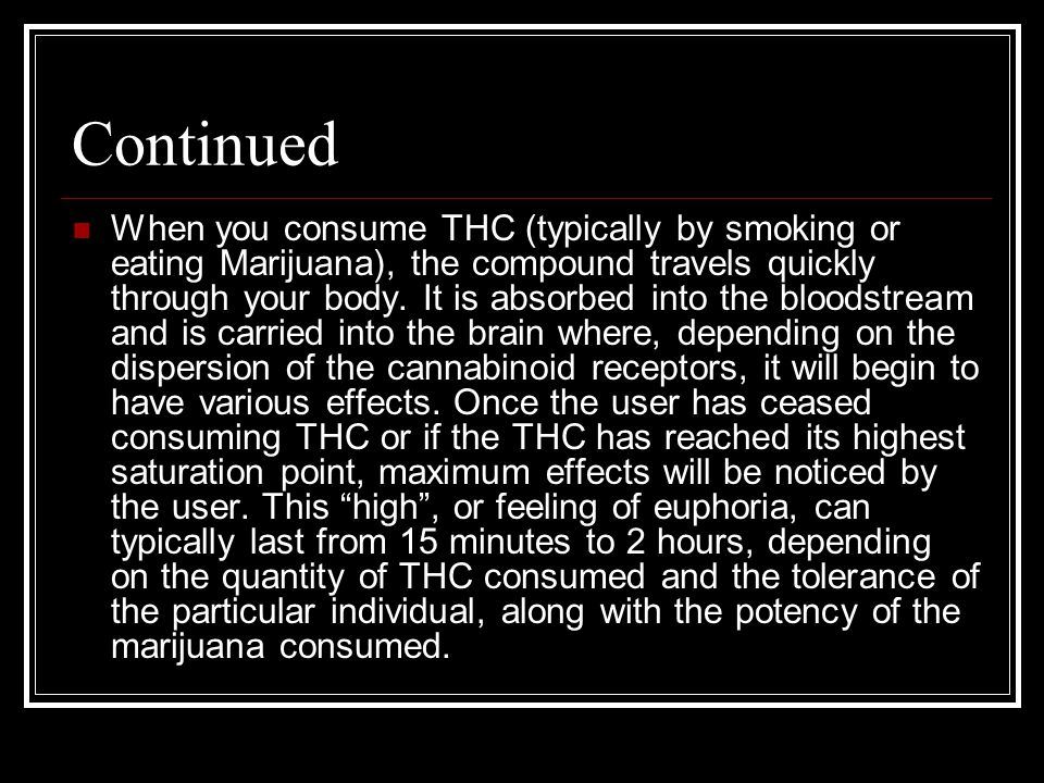Continued When you consume THC (typically by smoking or eating Marijuana), the compound travels quickly through your body.