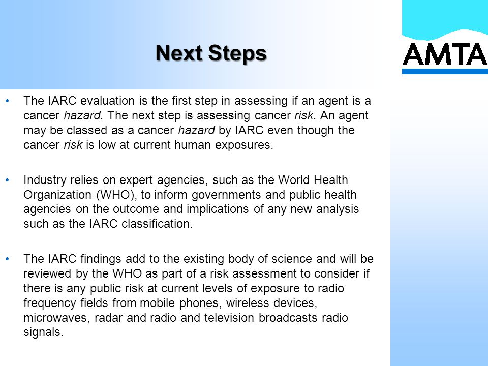 Next Steps The IARC evaluation is the first step in assessing if an agent is a cancer hazard.