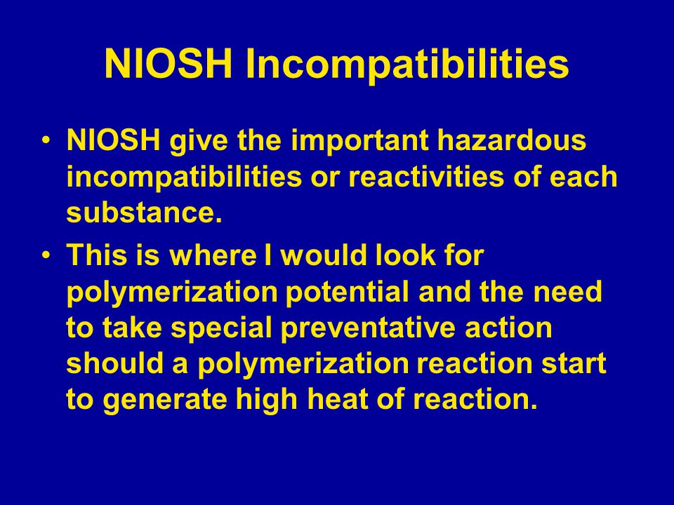 NIOSH Incompatibilities NIOSH give the important hazardous incompatibilities or reactivities of each substance. This is where I would look for polymer