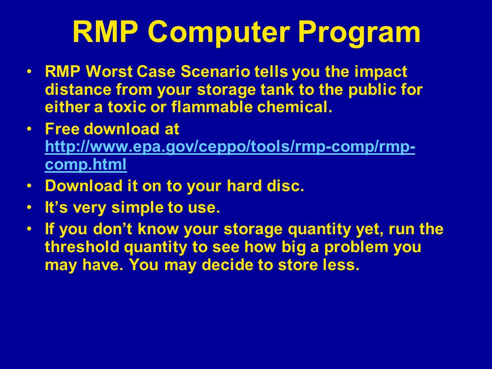 RMP Computer Program RMP Worst Case Scenario tells you the impact distance from your storage tank to the public for either a toxic or flammable chemic