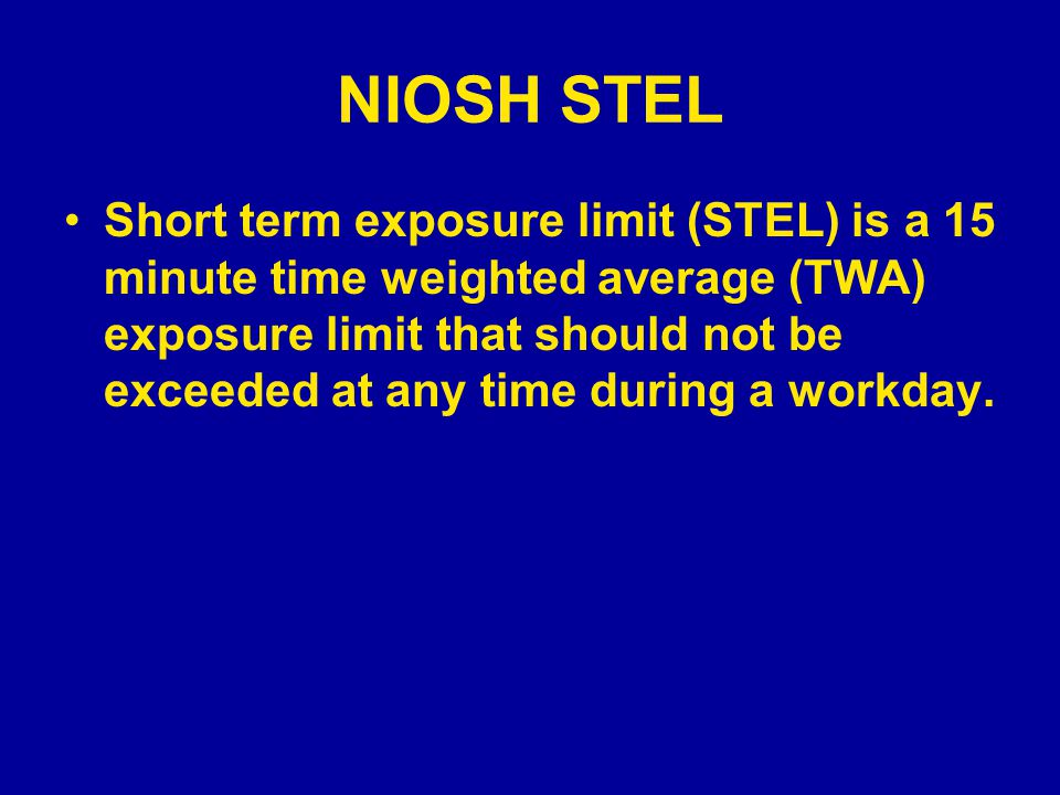 NIOSH STEL Short term exposure limit (STEL) is a 15 minute time weighted average (TWA) exposure limit that should not be exceeded at any time during a
