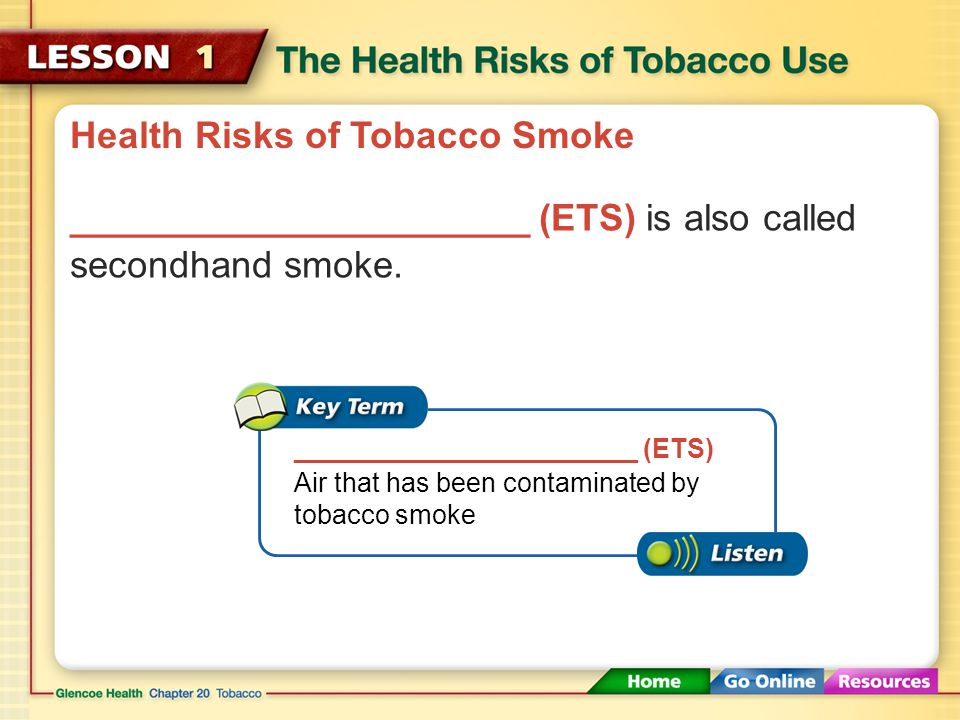 Health Risks of Tobacco Smoke Tobacco smoke can harm nonsmokers.