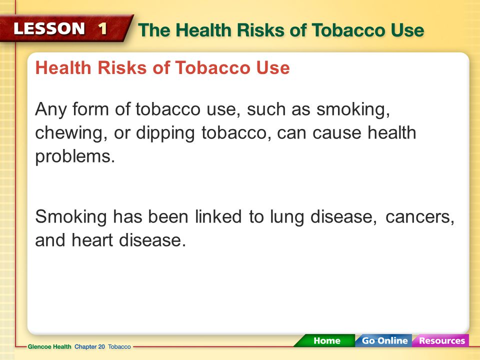 Health Risks of Tobacco Use All forms of tobacco contain chemicals that are dangerous to your health.