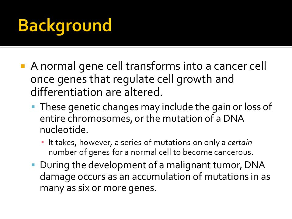  A normal gene cell transforms into a cancer cell once genes that regulate cell growth and differentiation are altered.
