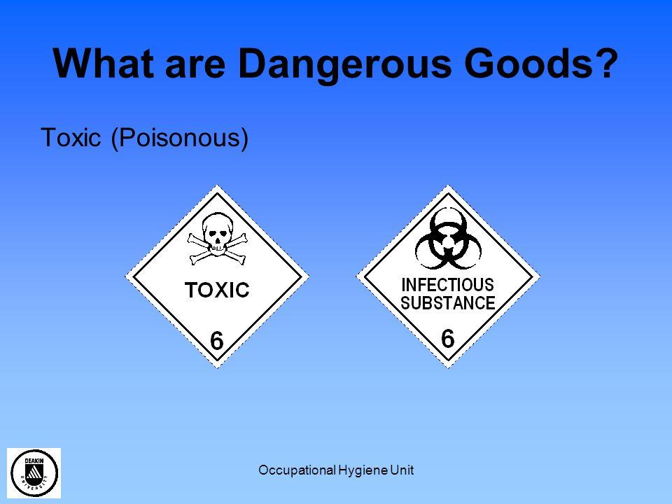 Occupational Hygiene Unit What are Dangerous Goods? Toxic (Poisonous)