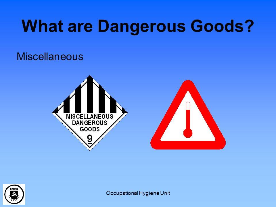 Occupational Hygiene Unit What are Dangerous Goods? Miscellaneous