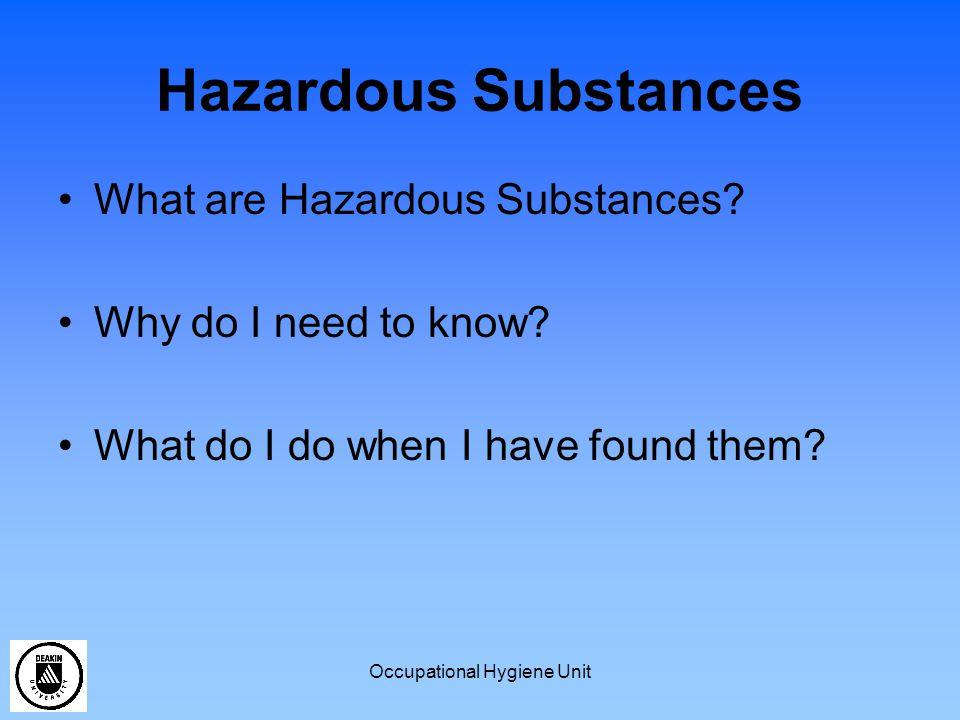 Occupational Hygiene Unit Hazardous Substances What are Hazardous Substances? Why do I need to know? What do I do when I have found them?