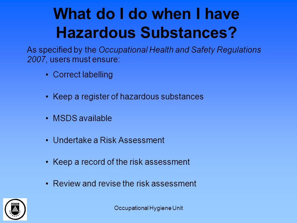 Occupational Hygiene Unit What do I do when I have Hazardous Substances? As specified by the Occupational Health and Safety Regulations 2007, users mu