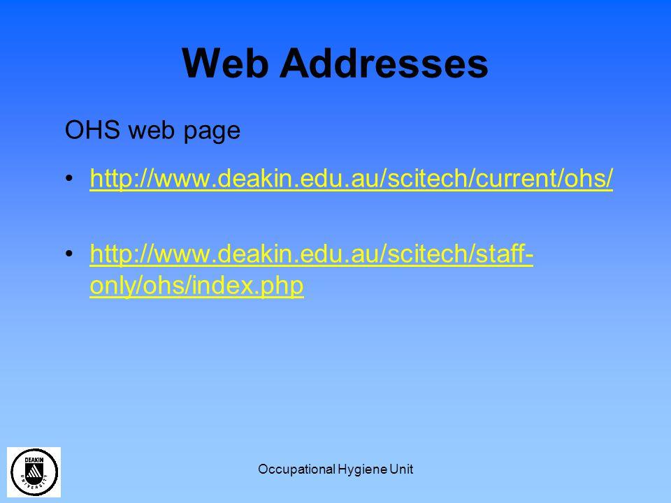 Occupational Hygiene Unit Web Addresses OHS web page http://www.deakin.edu.au/scitech/current/ohs/ http://www.deakin.edu.au/scitech/staff- only/ohs/in