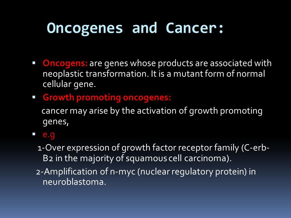 Oncogenes and Cancer:  Oncogens: are genes whose products are associated with neoplastic transformation.