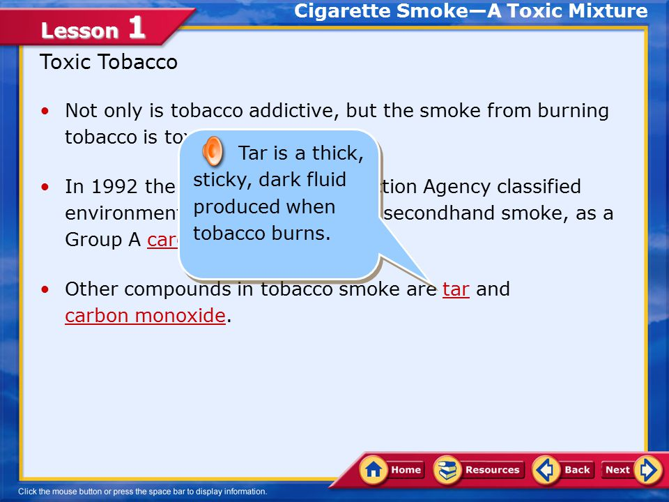 Lesson 1 Not only is tobacco addictive, but the smoke from burning tobacco is toxic.
