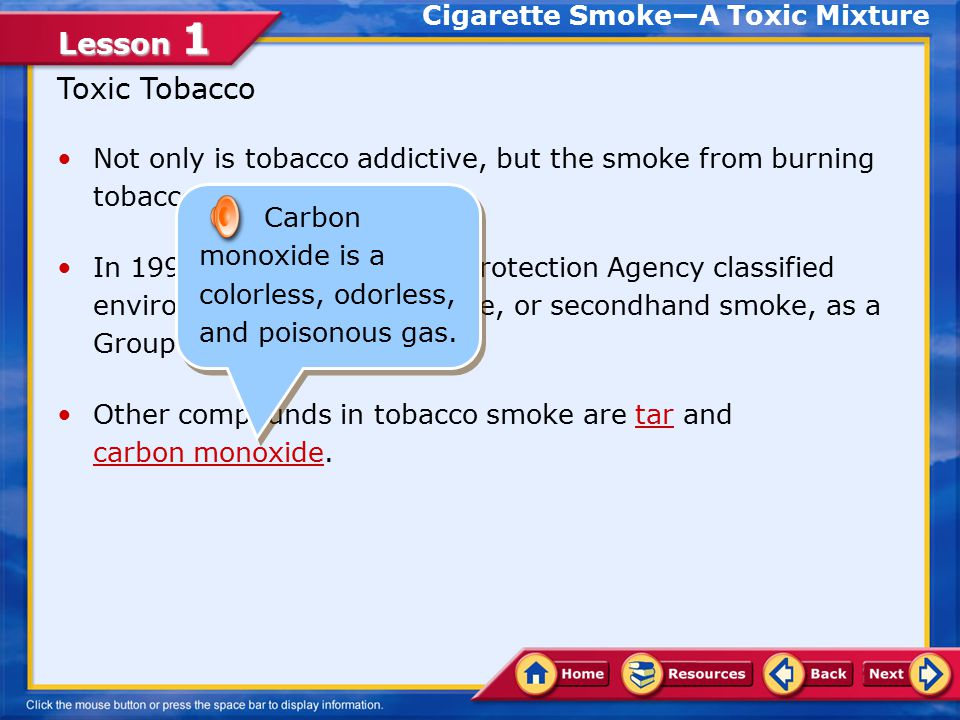 Lesson 1 Toxic Tobacco Not only is tobacco addictive, but the smoke from burning tobacco is toxic.