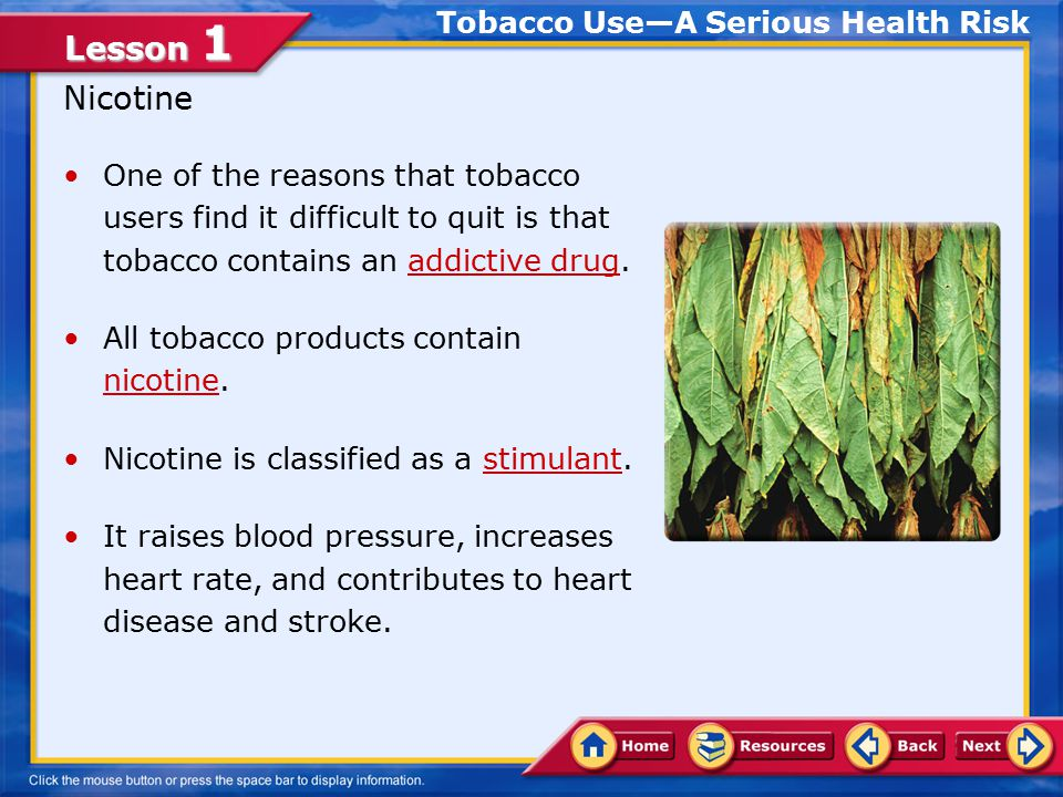 Lesson 1 List harmful substances in tobacco and tobacco smoke Examine the harmful effects of tobacco use on body systems Compare the physical, mental, social, and legal consequences of tobacco use In this lesson, you will learn to: Lesson Objectives