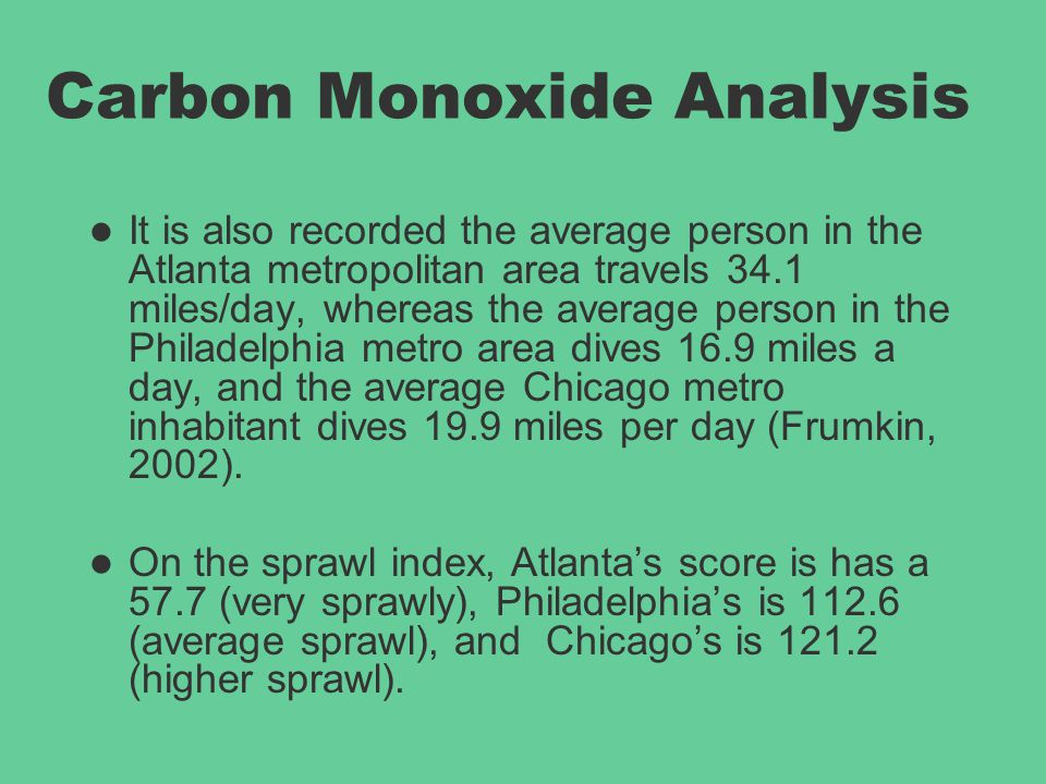 Carbon Monoxide Analysis It is also recorded the average person in the Atlanta metropolitan area travels 34.1 miles/day, whereas the average person in