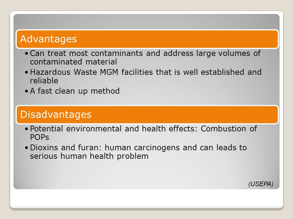 Advantages Can treat most contaminants and address large volumes of contaminated material Hazardous Waste MGM facilities that is well established and
