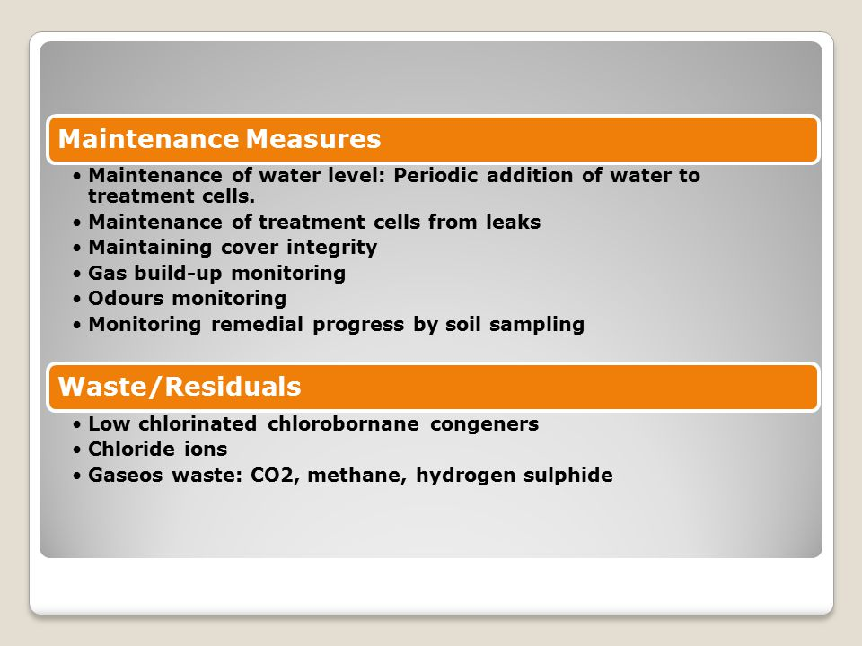 Maintenance Measures Maintenance of water level: Periodic addition of water to treatment cells. Maintenance of treatment cells from leaks Maintaining