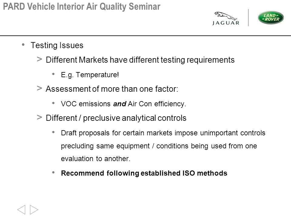 Testing Issues > Different Markets have different testing requirements E.g. Temperature! > Assessment of more than one factor: VOC emissions and Air C