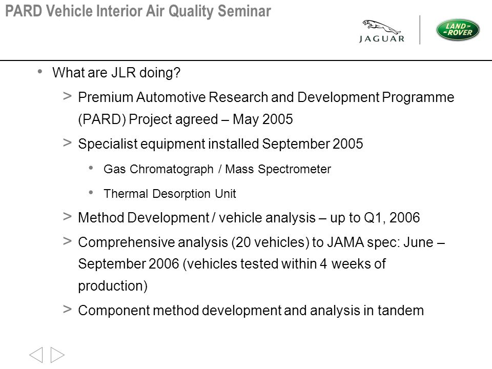 What are JLR doing? > Premium Automotive Research and Development Programme (PARD) Project agreed – May 2005 > Specialist equipment installed Septembe