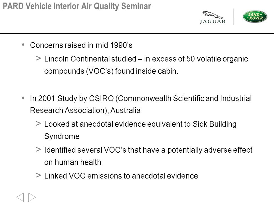 Concerns raised in mid 1990's > Lincoln Continental studied – in excess of 50 volatile organic compounds (VOC's) found inside cabin. In 2001 Study by