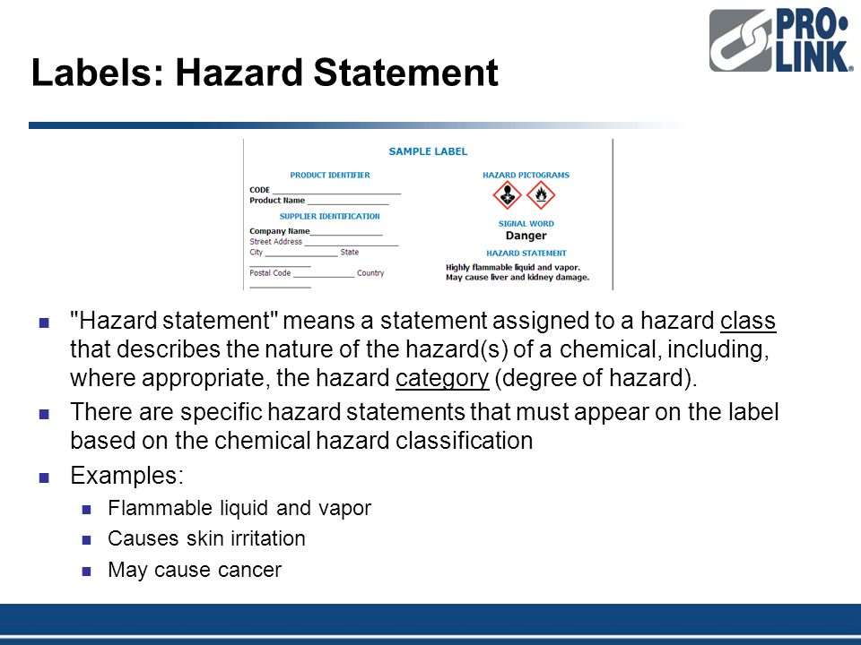 Labels: Hazard Statement Hazard statement means a statement assigned to a hazard class that describes the nature of the hazard(s) of a chemical, including, where appropriate, the hazard category (degree of hazard).