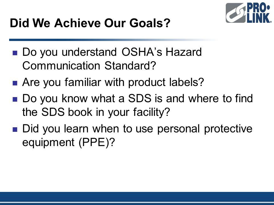 Did We Achieve Our Goals. Do you understand OSHA's Hazard Communication Standard.