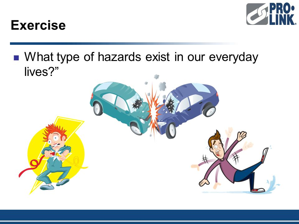 Exercise What type of hazards exist in our everyday lives