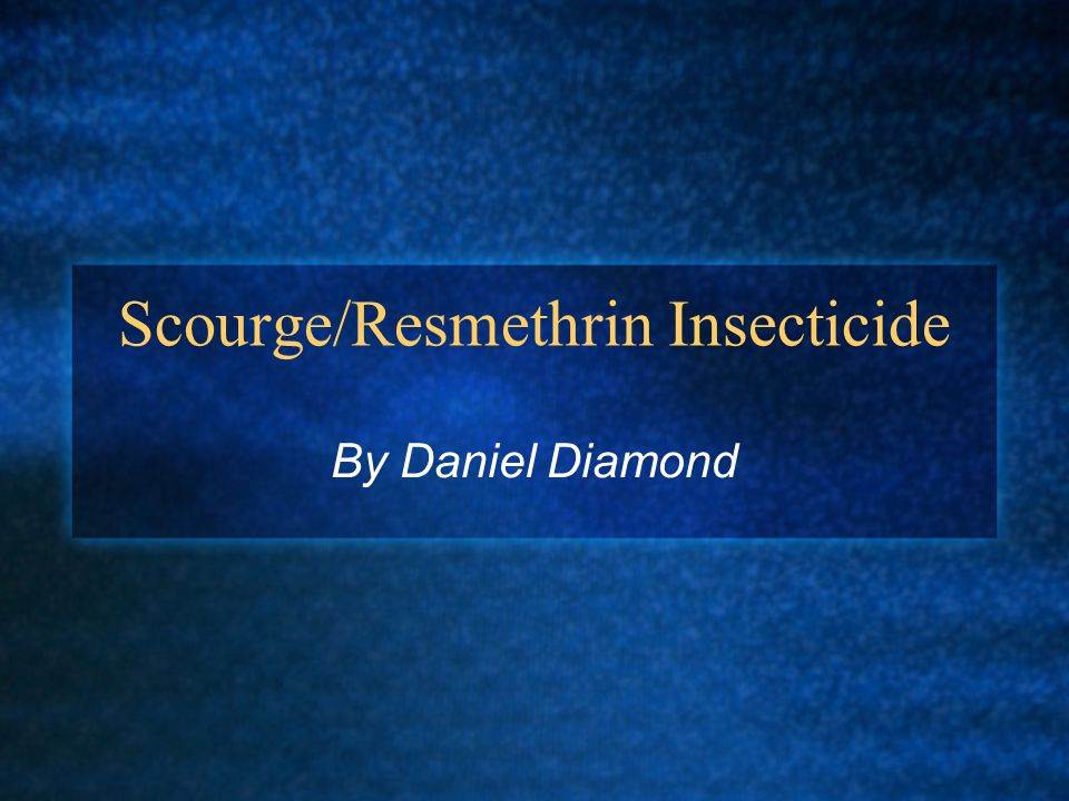 Scourge/Resmethrin Insecticide By Daniel Diamond