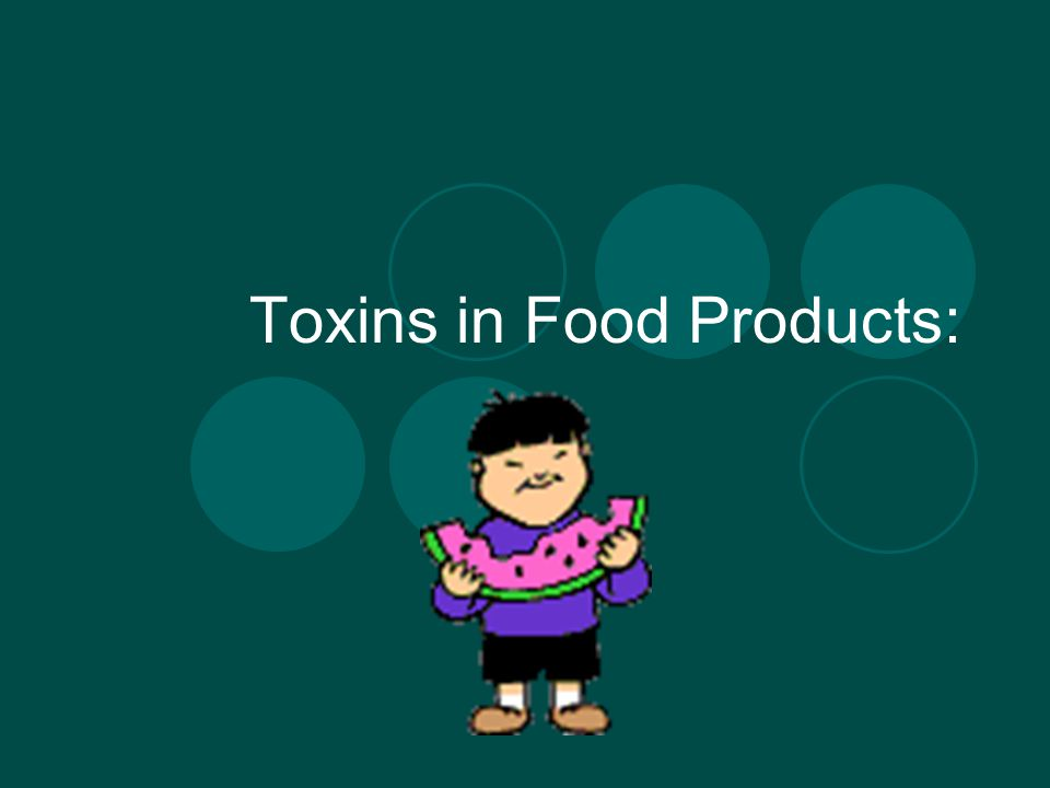 Toxins in Food Products: