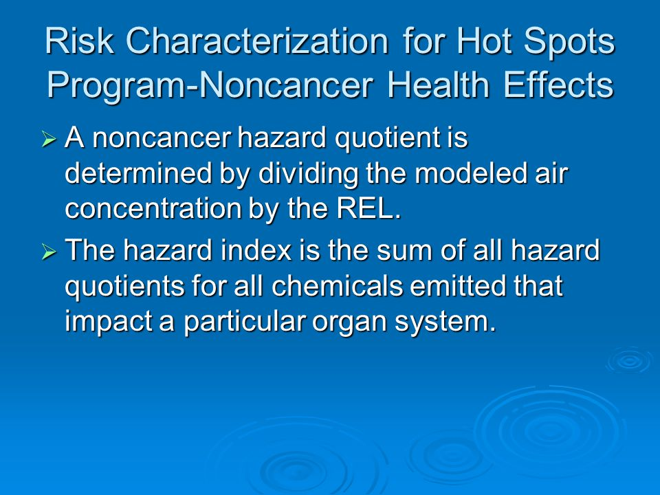 Risk Characterization for Hot Spots Program-Noncancer Health Effects  A noncancer hazard quotient is determined by dividing the modeled air concentra