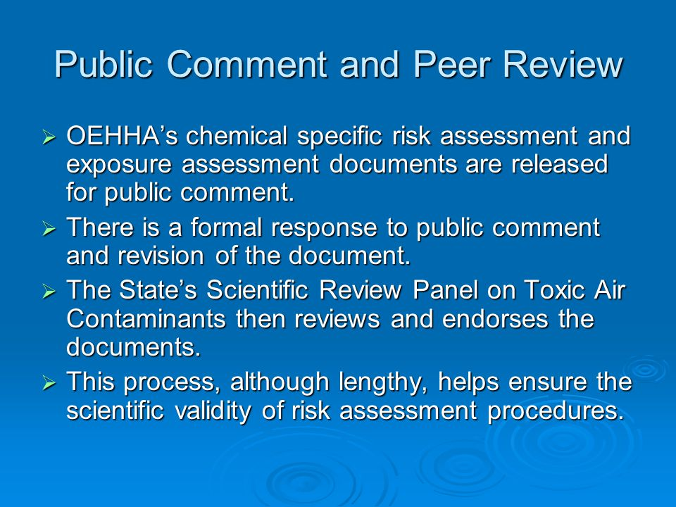 Public Comment and Peer Review  OEHHA's chemical specific risk assessment and exposure assessment documents are released for public comment.