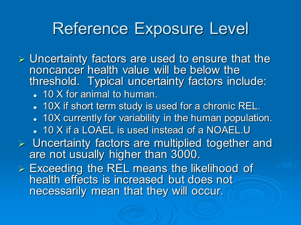 Reference Exposure Level  Uncertainty factors are used to ensure that the noncancer health value will be below the threshold. Typical uncertainty fac