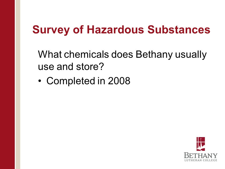 Survey of Hazardous Substances What chemicals does Bethany usually use and store? Completed in 2008