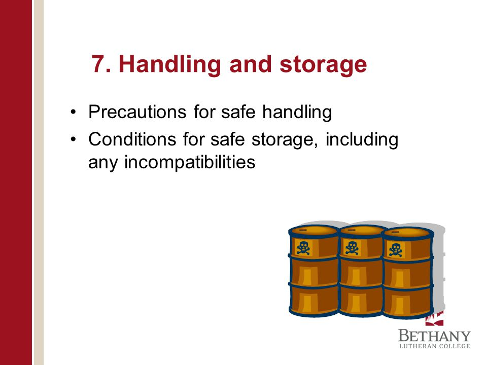7. Handling and storage Precautions for safe handling Conditions for safe storage, including any incompatibilities