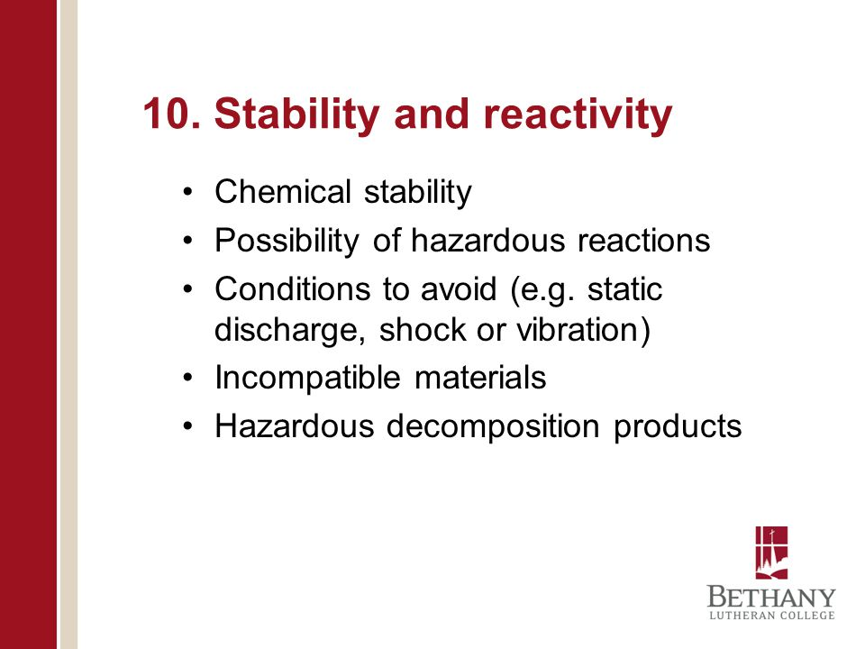 10. Stability and reactivity Chemical stability Possibility of hazardous reactions Conditions to avoid (e.g. static discharge, shock or vibration) Inc