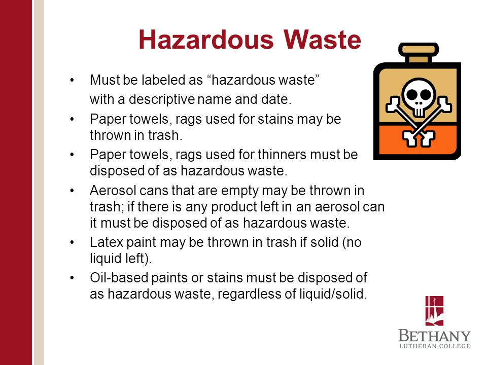 Hazardous Waste Must be labeled as hazardous waste with a descriptive name and date.