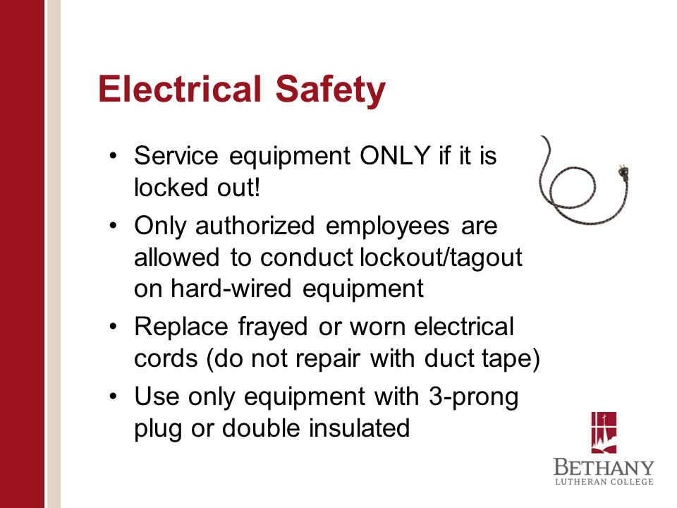 Electrical Safety Service equipment ONLY if it is locked out! Only authorized employees are allowed to conduct lockout/tagout on hard-wired equipment