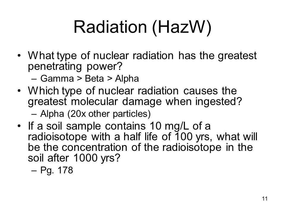 11 Radiation (HazW) What type of nuclear radiation has the greatest penetrating power.