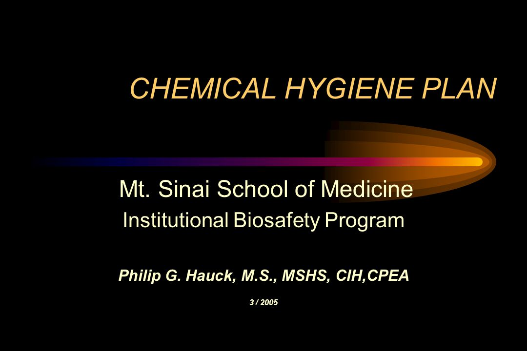 CHEMICAL HYGIENE PLAN Mt. Sinai School of Medicine Institutional Biosafety Program Philip G.