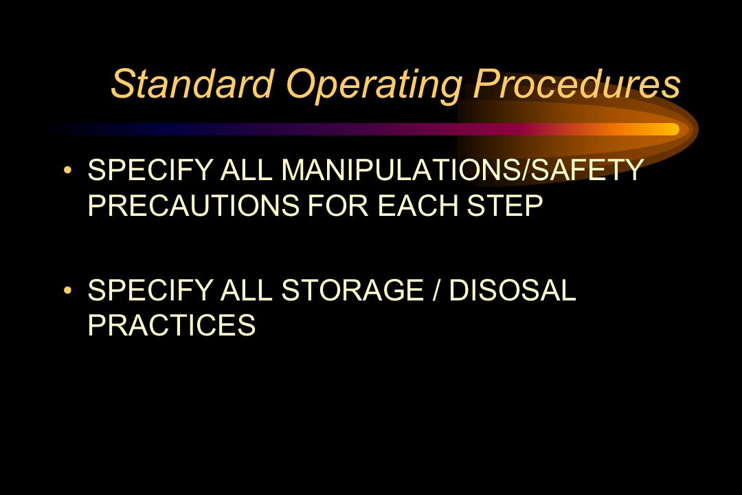 Standard Operating Procedures SPECIFY ALL MANIPULATIONS/SAFETY PRECAUTIONS FOR EACH STEP SPECIFY ALL STORAGE / DISOSAL PRACTICES