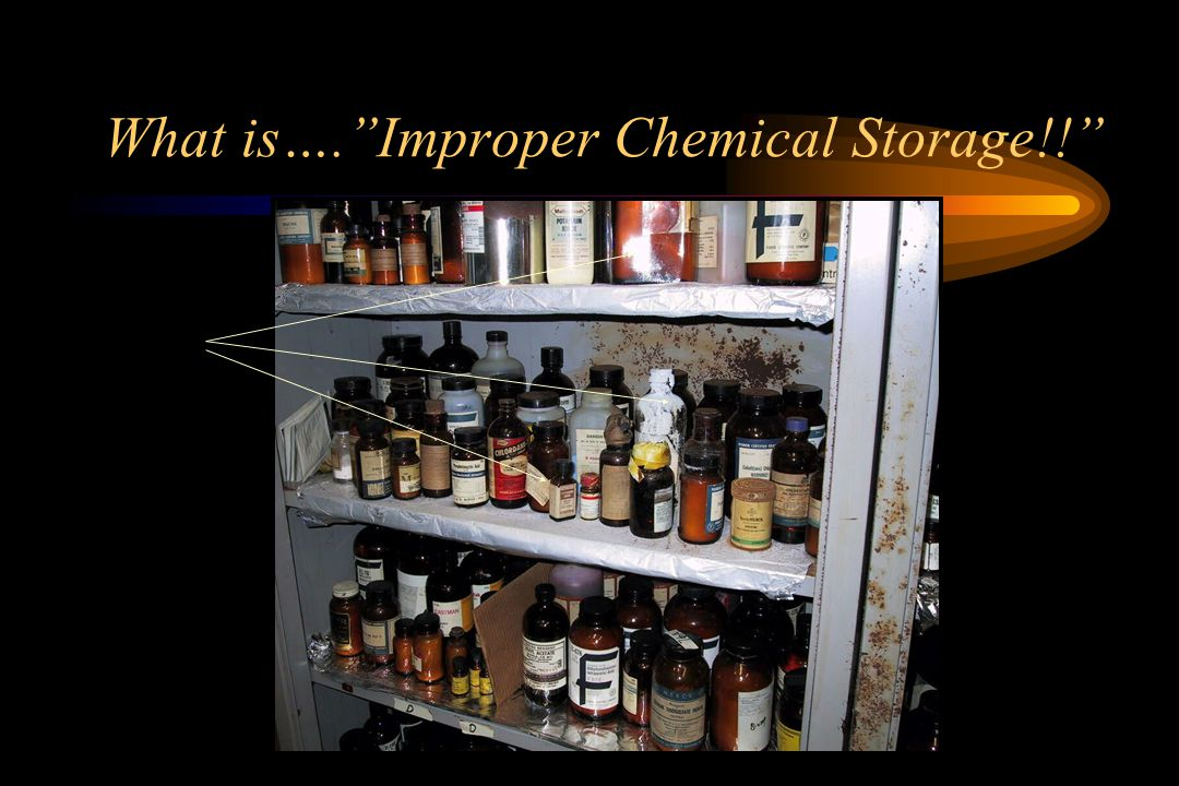 What is…. Improper Chemical Storage!!