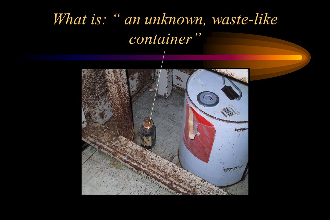 What is: an unknown, waste-like container