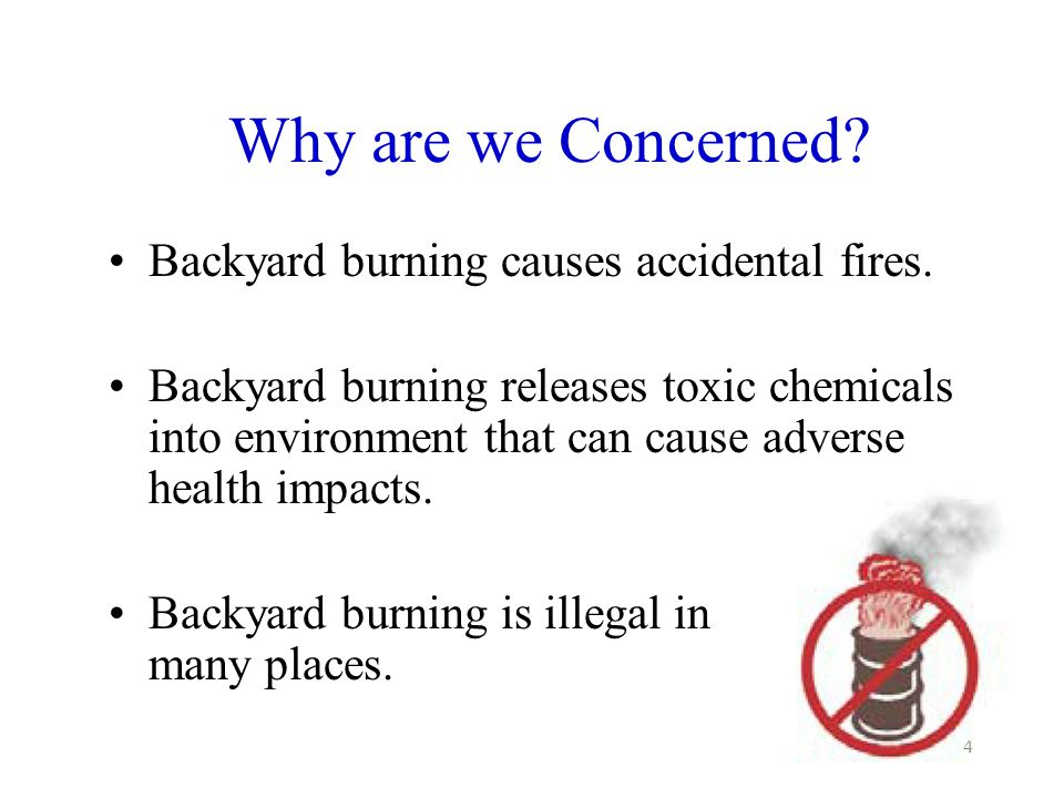 4 Why are we Concerned. Backyard burning causes accidental fires.