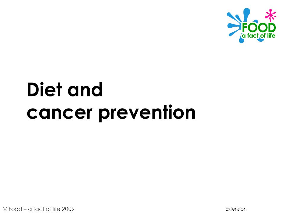 © Food – a fact of life 2009 Diet and cancer prevention Extension